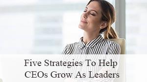 Five-Strategies-To-Help-CEOs-Grow-As-Leaders